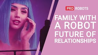 EUROPESE OMROEP | OPENN  | Family with a Robot: The Future of Relationships | Robot Partners
