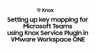 EUROPESE OMROEP | OPENN  | Knox: Setting up key mapping for Microsoft Teams in VMware Workspace ONE | Samsung