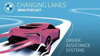 EUROPESE OMROEP | OPENN  | All you need to know about driver assistance systems - Changing Lanes #044. The BMW Podcast.